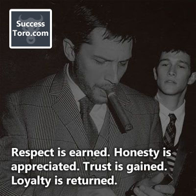 """Respect is earned. Honesty is appreciated. Trust is gained. Loyalty is returned."""