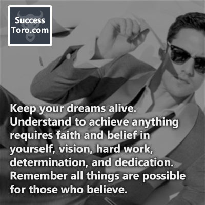 'Keep your dreams alive. Understand to achieve anything requires faith and belief in yourself, vision, hard work, determination, and dedication. Remember all things are possible for those who believe.'
