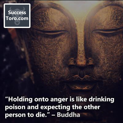 """Holding onto anger is like drinking poison and expecting the other person to die."" – Buddha"