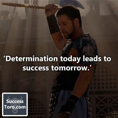 'Determination today leads to success tomorrow.'