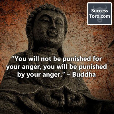 """""""You will not be punished for your anger, you will be punished by your anger."""" – Buddha"""