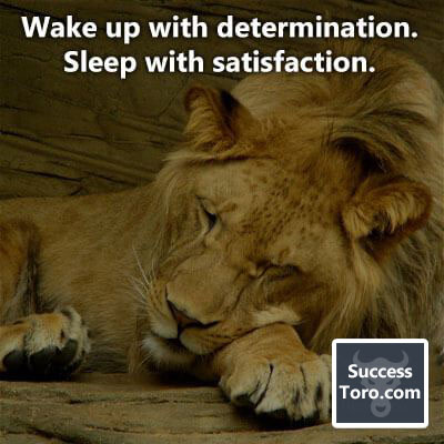'Wake up with determination. Sleep with satisfaction.'