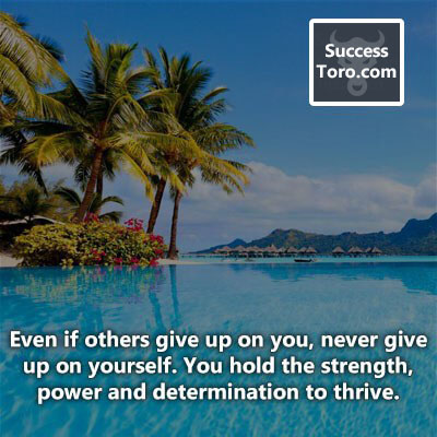 'Even if others give up on you, never give up on yourself. You hold the strength, power and determination to thrive.'