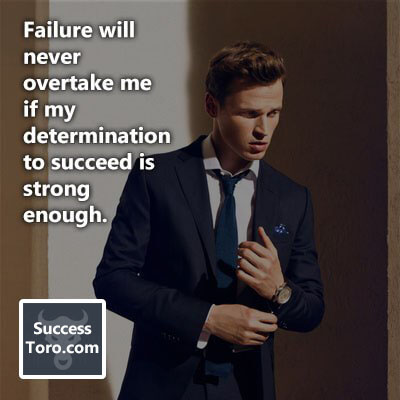 'Failure will never overtake me if my determination to succeed is strong enough.'
