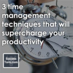 3 time management techniques that will supercharge your productivity