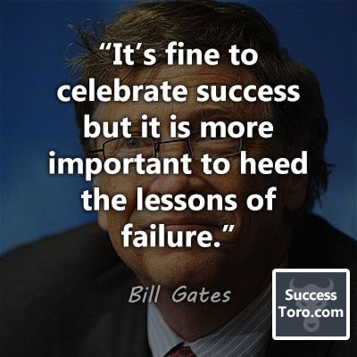 """It's fine to celebrate success but it is more important to heed the lessons of failure."" – Bill Gates"