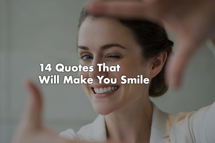 Quotes That Make You Smile: 14 Uplifting Quotes That Will Make You Smile