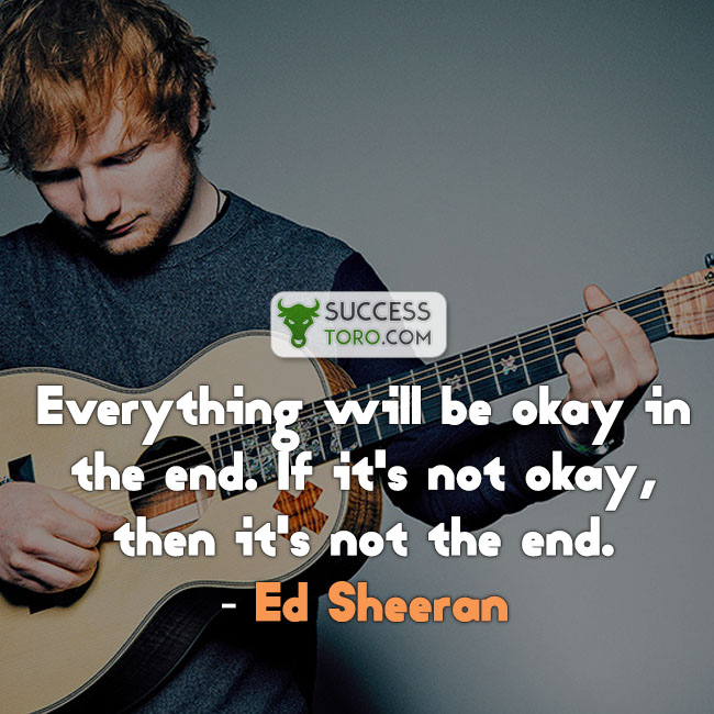 words of encouragement Ed Sheeran