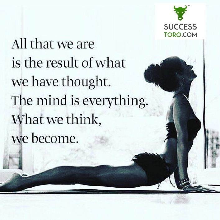 All that we are is the result of what we have thought. The mind is everything. What we think, we become.