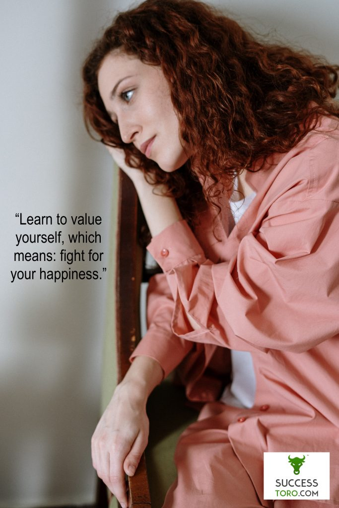 """Learn to value yourself, which means: fight for your happiness."" Ayn Rand Quote"